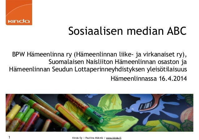 Kinda Oy | Pauliina Mäkelä | www.kinda.fi Sosiaalisen median ABC BPW Hämeenlinna ry (Hämeenlinnan liike- ja virkanaiset ry...