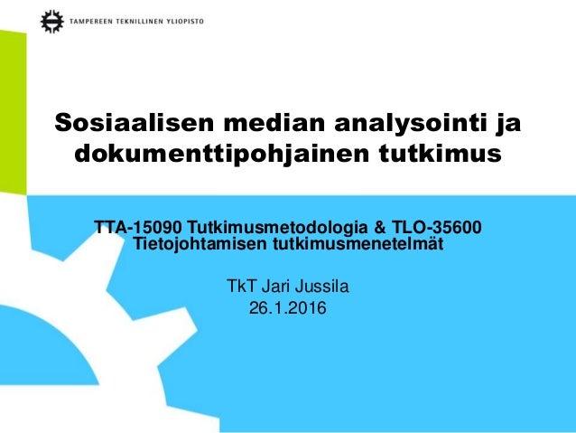 Sosiaalisen median analysointi ja dokumenttipohjainen tutkimus TTA-15090 Tutkimusmetodologia & TLO-35600 Tietojohtamisen t...