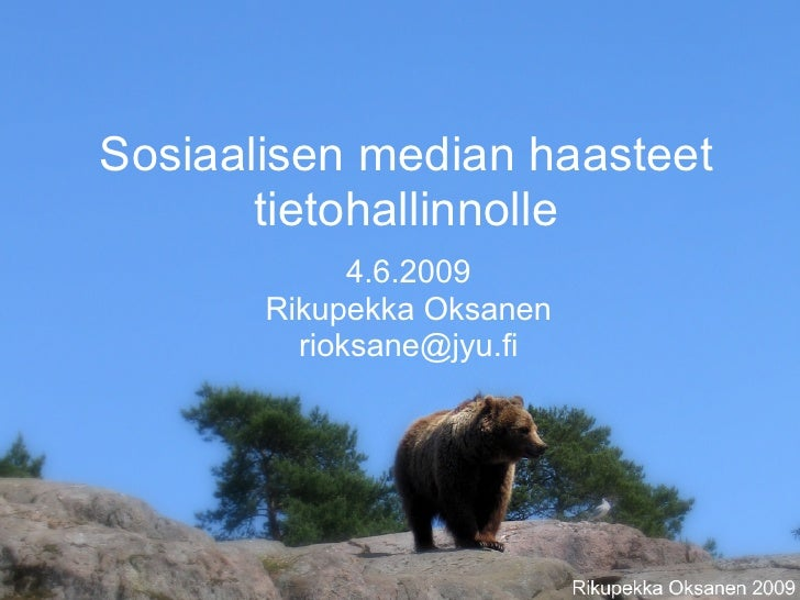 Sosiaalisen median haasteet        tietohallinnolle              4.6.2009        Rikupekka Oksanen          rioksane@jyu.fi