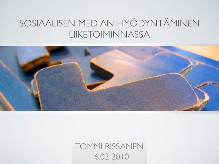 SOSIAALISEN MEDIAN HYÖDYNTÄMINEN           LIIKETOIMINNASSA              TOMMI RISSANEN            16.02 2010