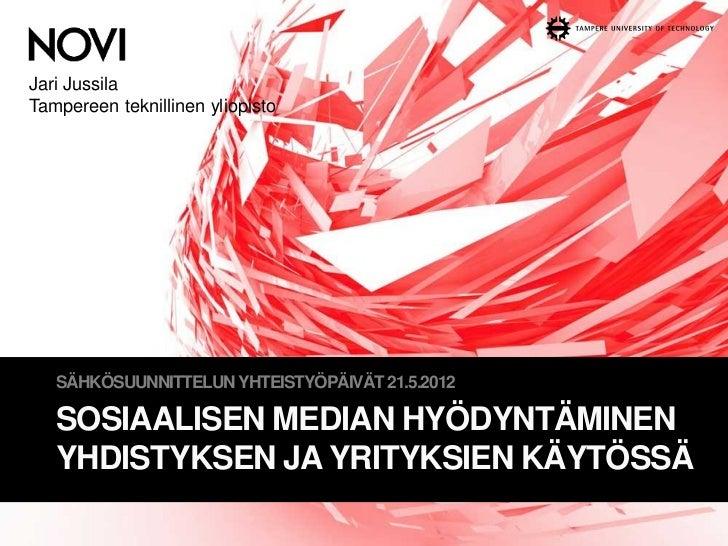 Jari JussilaTampereen teknillinen yliopisto   SÄHKÖSUUNNITTELUN YHTEISTYÖPÄIVÄT 21.5.2012   SOSIAALISEN MEDIAN HYÖDYNTÄMIN...