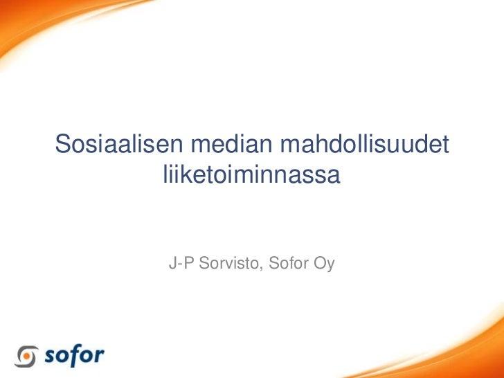 Sosiaalisen median mahdollisuudet          liiketoiminnassa         J-P Sorvisto, Sofor Oy