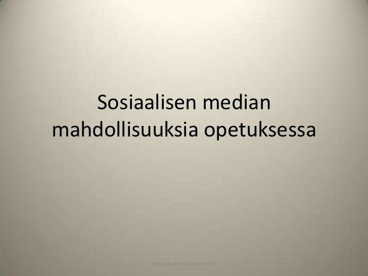 Sosiaalisen medianmahdollisuuksia opetuksessa          pasi.siltakorpi@porvoo.fi