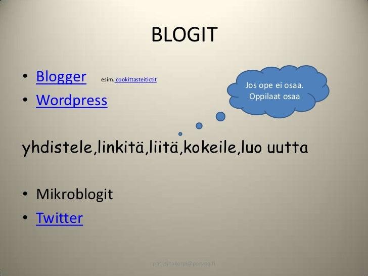 BLOGIT• Blogger  esim. cookittasteitictit                                                             Jos ope ei osaa.• Wo...