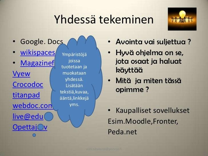 Yhdessä tekeminen• Google. Docs                           • Avointa vai suljettua ?• wikispaces Ympäristöjä               ...
