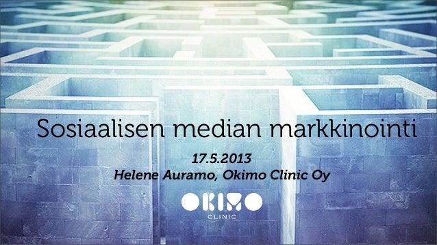 Sosiaalisen median markkinointi17.5.2013Helene Auramo, Okimo Clinic Oy