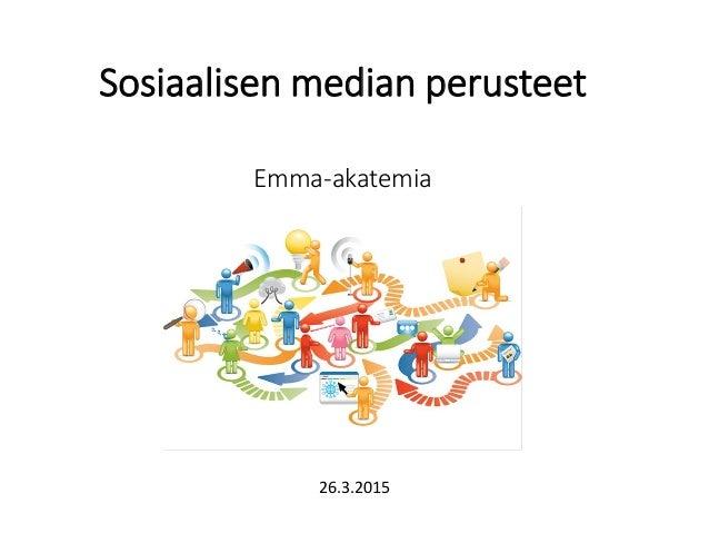 Sosiaalisen median perusteet Emma-akatemia 26.3.2015