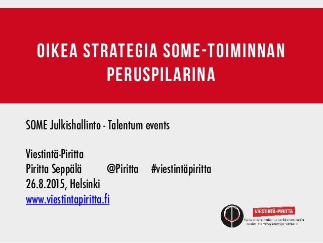 oikea strategia some-toiminnan peruspilarina SOME Julkishallinto - Talentum events Viestintä-Piritta         Piri...