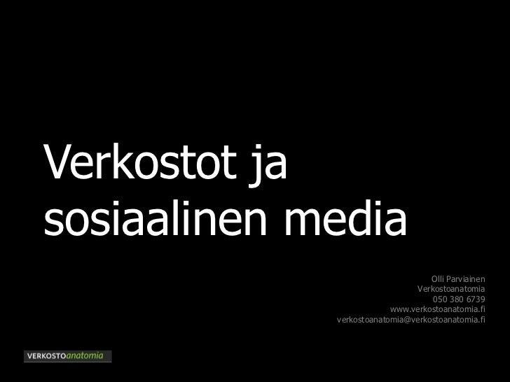 Verkostot ja sosiaalinen media Olli Parviainen Verkostoanatomia 050 380 6739 www.verkostoanatomia.fi [email_address]