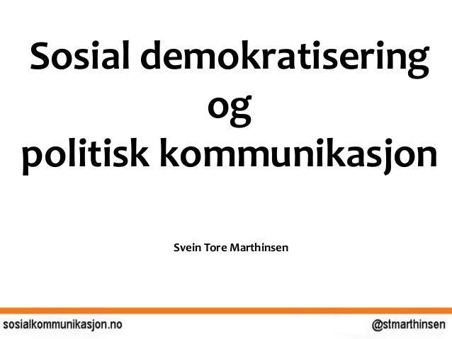Sosial demokratisering og politisk kommunikasjon Svein Tore Marthinsen