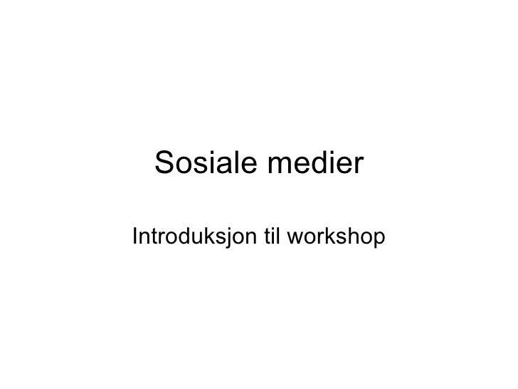 Sosiale medier Introduksjon til workshop