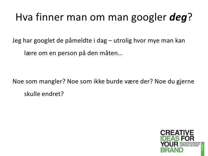 Hva finner man om man googlerdeg?<br />Jeg har googlet de påmeldte i dag – utrolig hvor mye man kan lære om en person på d...
