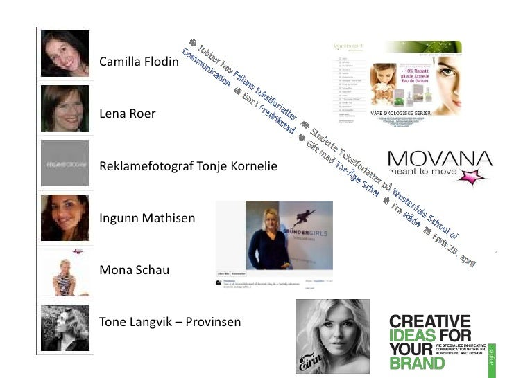Camilla Flodin<br />Lena Roer<br />Reklamefotograf Tonje Kornelie<br />Ingunn Mathisen<br />Mona Schau<br />Tone Langvik –...