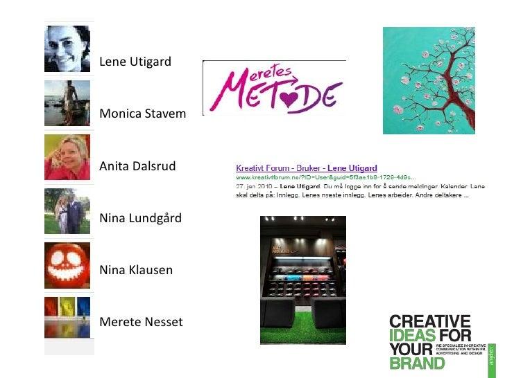 Lene Utigard<br />Monica Stavem<br />Anita Dalsrud<br />Nina Lundgård<br />Nina Klausen<br />Merete Nesset<br />