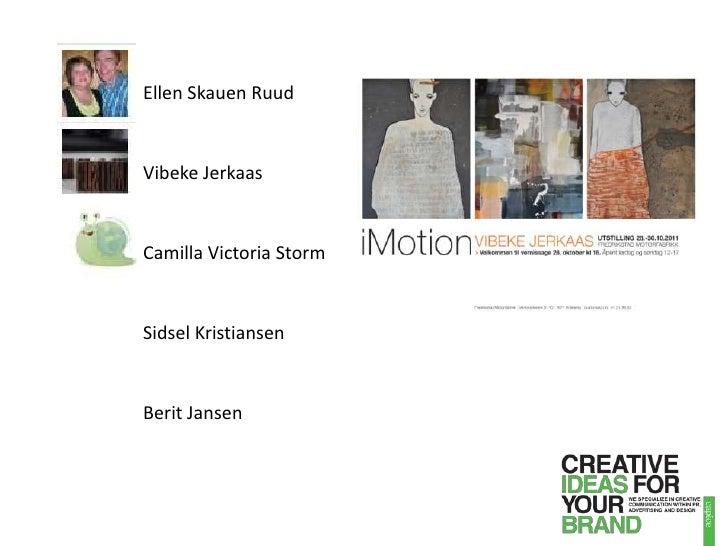 Ellen Skauen Ruud<br />Vibeke Jerkaas<br />Camilla Victoria Storm<br />Sidsel Kristiansen<br />Berit Jansen<br />