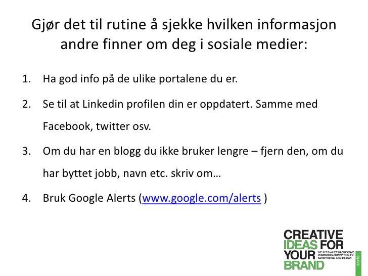 Gjør det til rutine å sjekke hvilken informasjon andre finner om deg i sosiale medier:<br />Ha god info på de ulike portal...