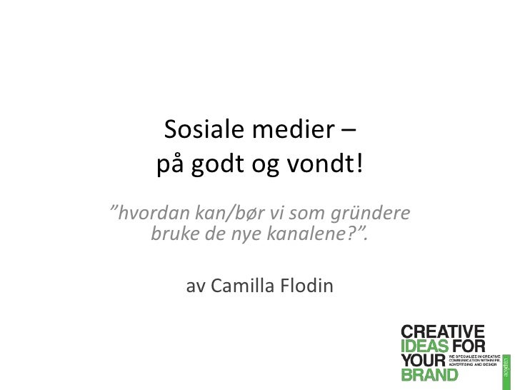 """Sosiale medier – på godt og vondt!<br />""""hvordan kan/bør vi som gründere bruke de nye kanalene?"""". <br />av Camilla Flodin<..."""