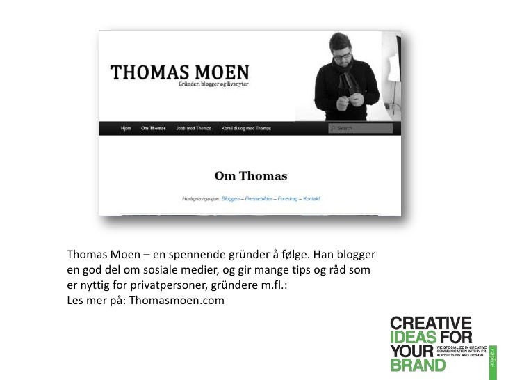 Thomas Moen – en spennende gründer å følge. Han blogger en god del om sosiale medier, og gir mange tips og råd som er nytt...