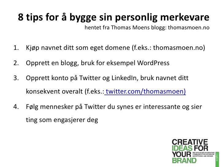 8 tips for å bygge sin personlig merkevarehentet fra Thomas Moens blogg: thomasmoen.no<br />Kjøp navnet ditt som eget dome...