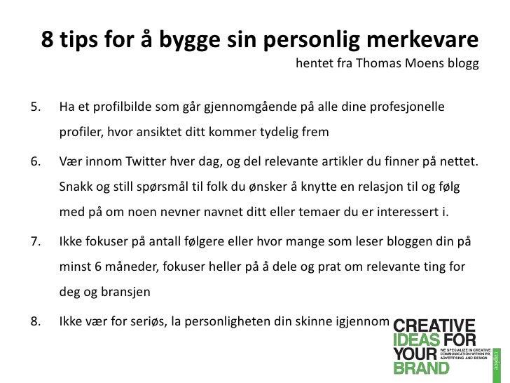 8 tips for å bygge sin personlig merkevarehentet fra Thomas Moens blogg<br />5. Ha et profilbilde som går gjennomgående p...