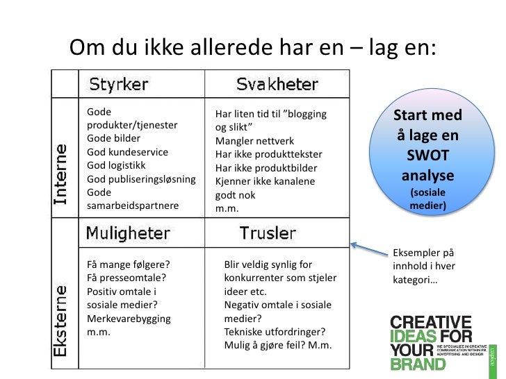 Om du ikke allerede har en – lag en:<br />Start med å lage en SWOT analyse (sosiale medier)<br />Gode produkter/tjenester<...