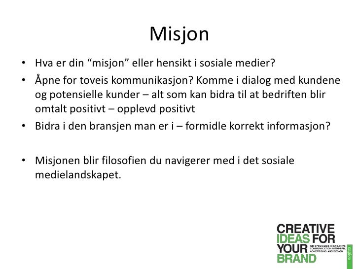 """Misjon<br />Hva er din """"misjon"""" eller hensikt i sosiale medier? <br />Åpne for toveis kommunikasjon? Komme i dialog med ku..."""