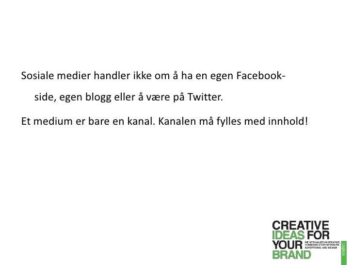 Sosiale medier handler ikke om å ha en egen Facebook-side, egen blogg eller å være på Twitter. <br />Et medium er bare en ...