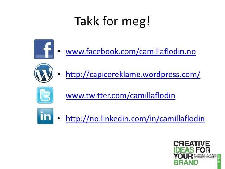 Takk for meg!<br />www.facebook.com/camillaflodin.no<br />http://capicereklame.wordpress.com/www.twitter.com/camillaflodin...