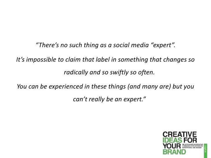 """""""There's no such thing as a social media """"expert"""". <br />It's impossible to claim that label in something that changes so ..."""