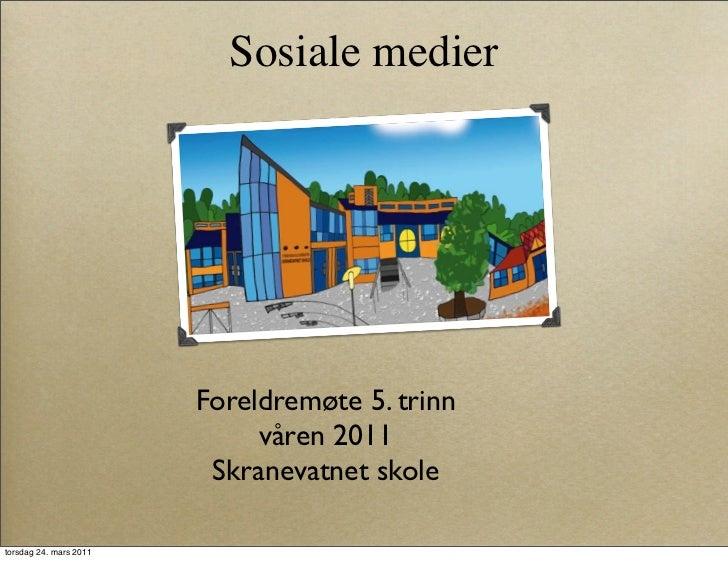 Sosiale medier                        Foreldremøte 5. trinn                             våren 2011                        ...