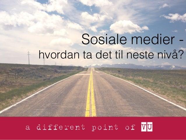 Sosiale medier - hvordan ta det til neste nivå?