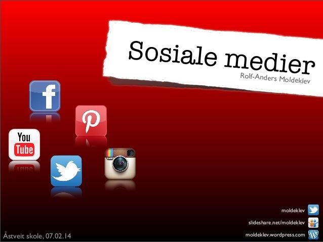Sosiale medi  er  Rolf-Anders M oldeklev  moldeklev slideshare.net/moldeklev  Åstveit skole, 07.02.14  moldeklev.wordpress...