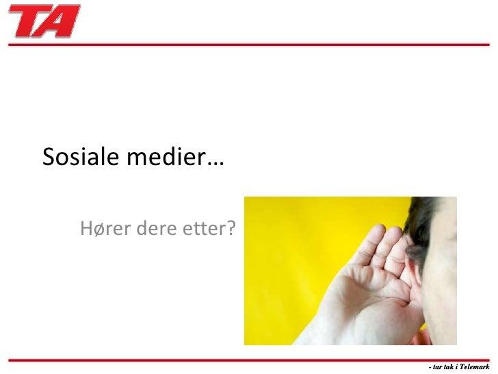 - tar tak i Telemark<br />Sosiale medier…<br />Hører dere etter?<br />