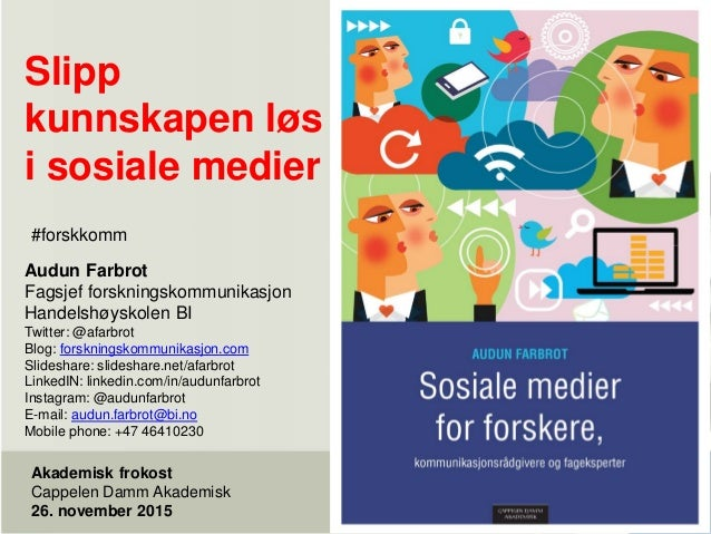 Slipp kunnskapen løs i sosiale medier Akademisk frokost Cappelen Damm Akademisk 26. november 2015 Audun Farbrot Fagsjef fo...
