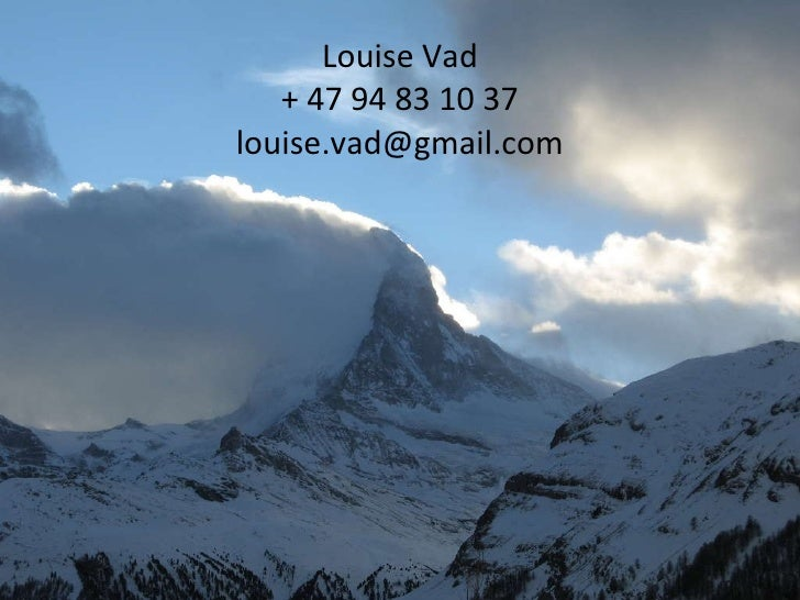 Louise Vad + 47 94 83 10 37 [email_address]