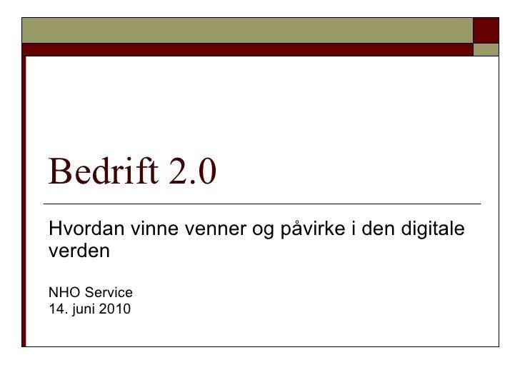 Bedrift 2.0 Hvordan vinne venner og påvirke i den digitale verden NHO Service  14. juni 2010