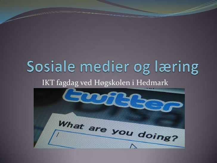 Sosiale medier og læring<br />IKT fagdag ved Høgskolen i Hedmark<br /> 7. april 2010<br />