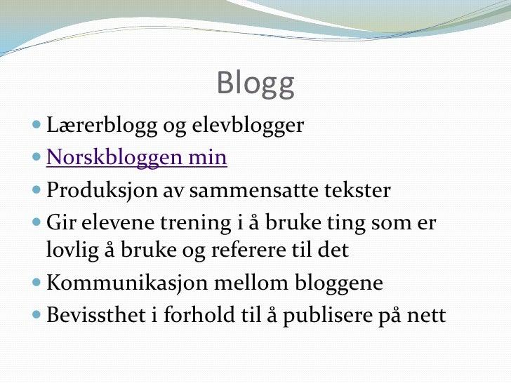 Blogg<br />Lærerblogg og elevblogger<br />Norskbloggen min<br />Produksjon av sammensatte tekster<br />Gir elevene trening...