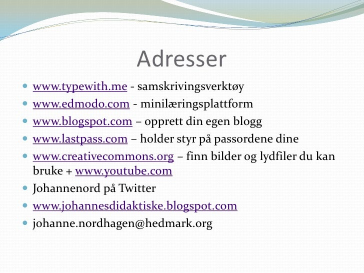 Adresser<br />www.typewith.me - samskrivingsverktøy<br />www.edmodo.com - minilæringsplattform<br />www.blogspot.com – opp...