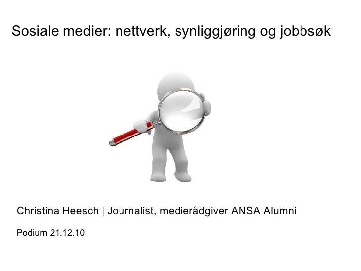 Sosiale medier: nettverk, synliggjøring og jobbsøk Christina Heesch     Journalist, medierådgiver ANSA Alumni Podium 21.12...