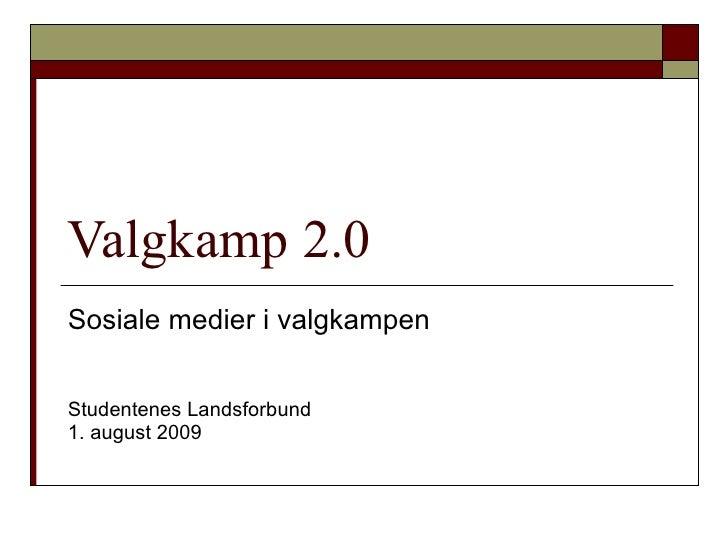 Valgkamp 2.0 Sosiale medier i valgkampen Studentenes Landsforbund  1. august 2009