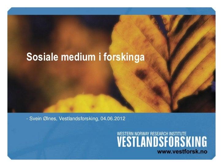 Sosiale medium i forskinga- Svein Ølnes, Vestlandsforsking, 04.06.2012
