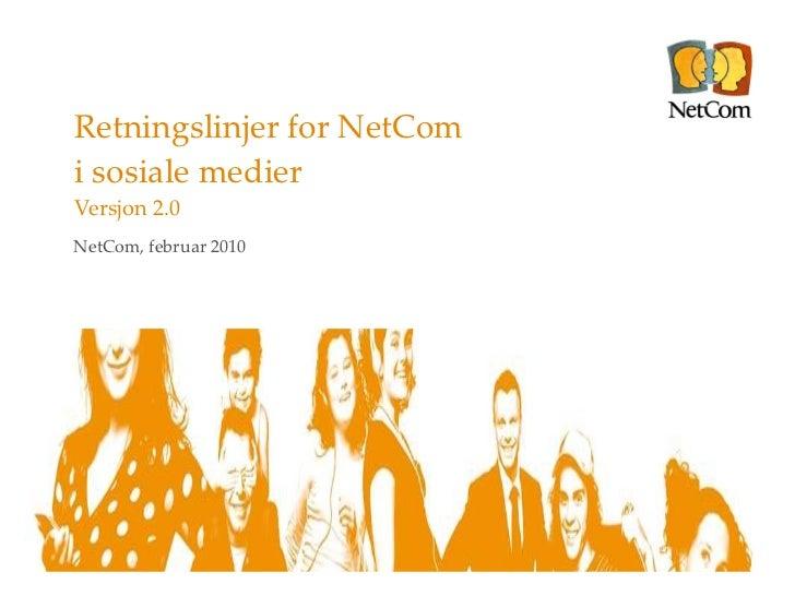 Retningslinjer for NetCom  i sosiale medier Versjon 2.0 NetCom, februar 2010