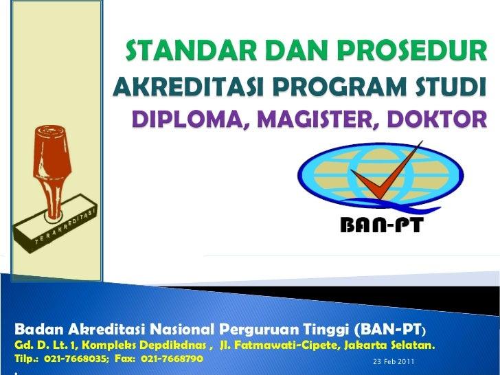Badan Akreditasi Nasional Perguruan Tinggi (BAN-PT ) Gd. D. Lt. 1, Kompleks Depdikdnas ,  Jl. Fatmawati-Cipete, Jakarta Se...