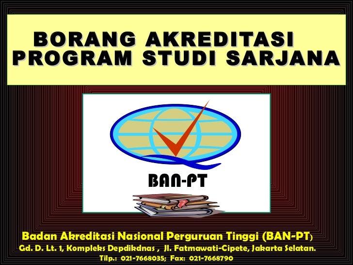 BORANG  AKREDITASI  PROGRAM STUDI   SARJANA  Badan Akreditasi Nasional Perguruan Tinggi (BAN-PT ) Gd. D. Lt. 1, Kompleks D...