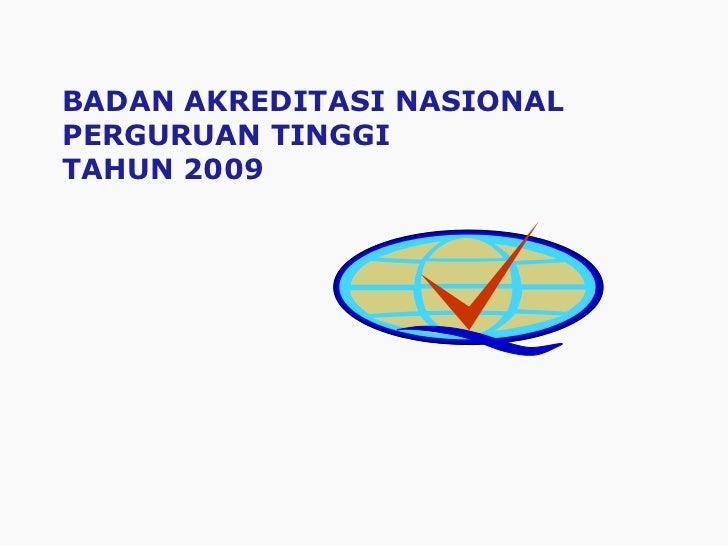 BADAN AKREDITASI NASIONAL  PERGURUAN TINGGI TAHUN 2009