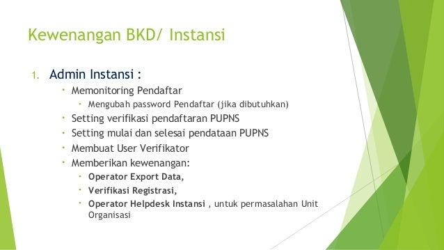 Kewenangan BKD/ Instansi 1. Admin Instansi : • Memonitoring Pendaftar • Mengubah password Pendaftar (jika dibutuhkan) • Se...