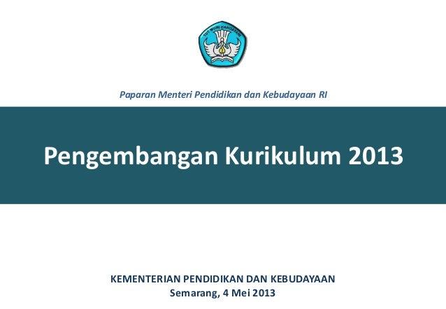 Pengembangan Kurikulum 2013KEMENTERIAN PENDIDIKAN DAN KEBUDAYAANSemarang, 4 Mei 2013Paparan Menteri Pendidikan dan Kebuday...