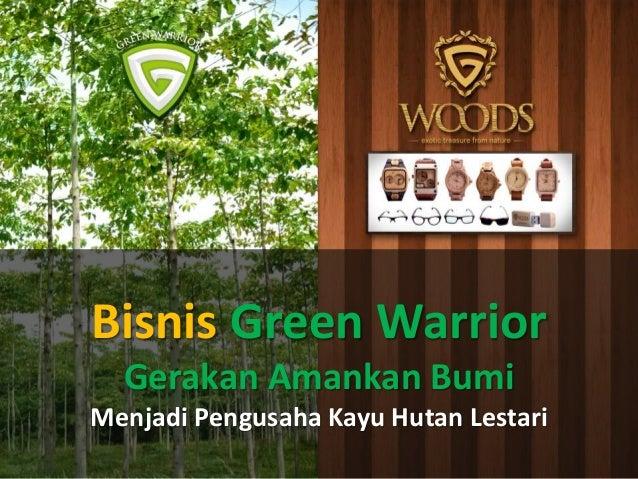 Bisnis Green Warrior Gerakan Amankan Bumi Menjadi Pengusaha Kayu Hutan Lestari