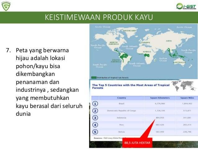 7. Peta yang berwarna hijau adalah lokasi pohon/kayu bisa dikembangkan penanaman dan industrinya , sedangkan yang membutuh...